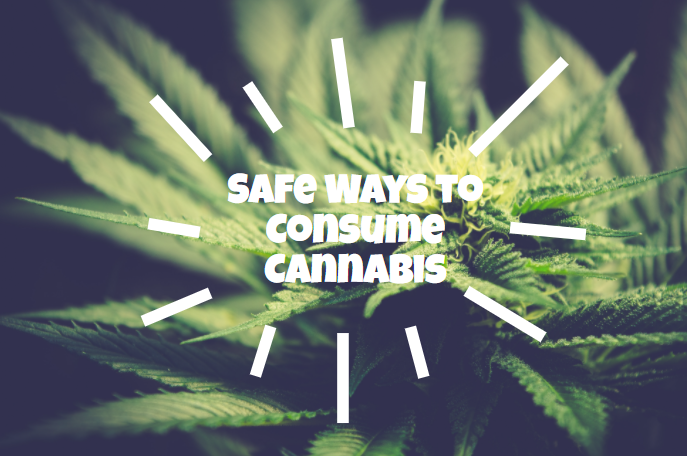 Safe Ways to Consume Cannabis