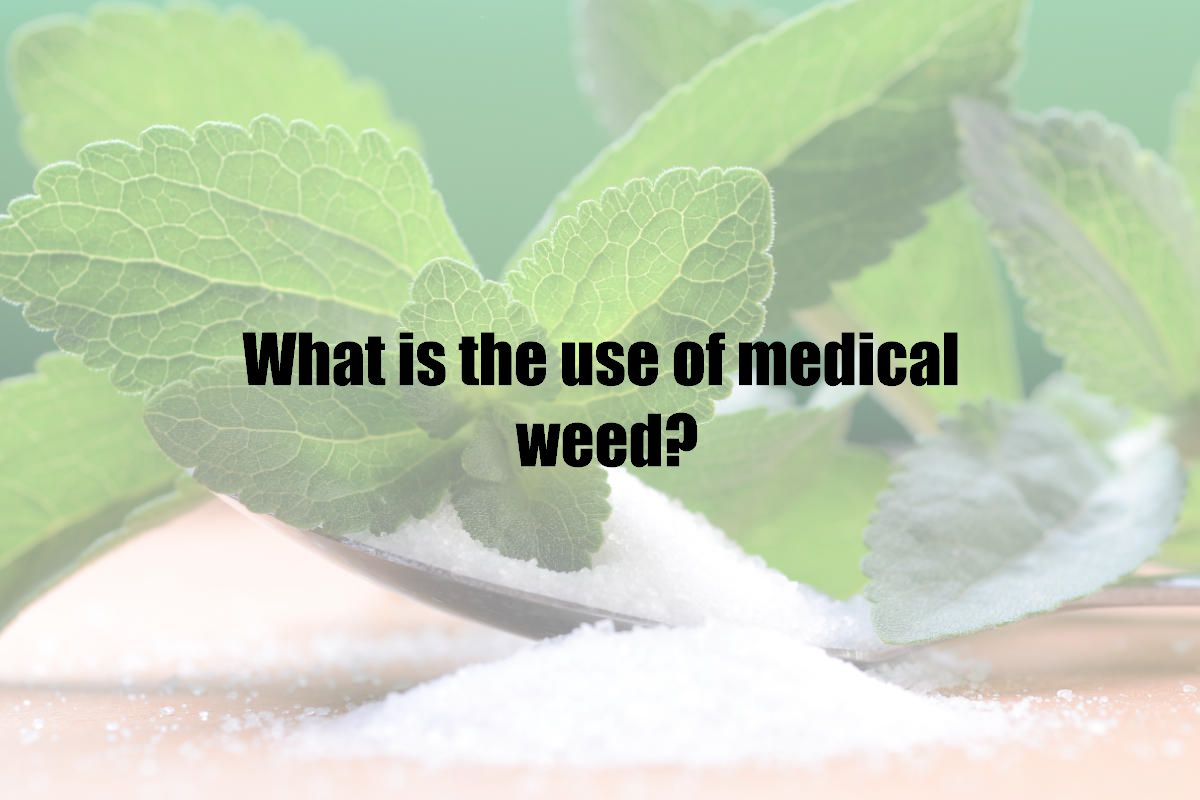 What is the use of medical weed?