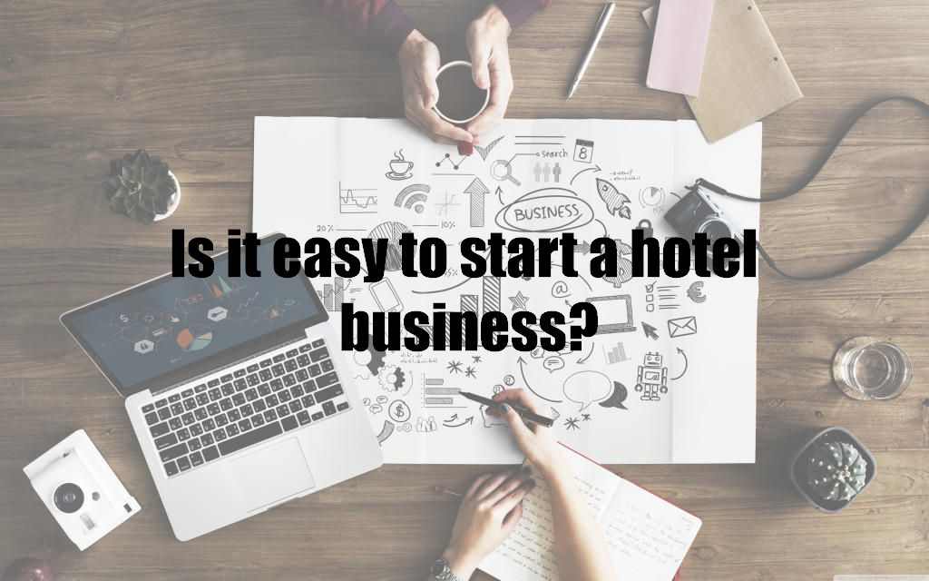Is it easy to start a hotel business?